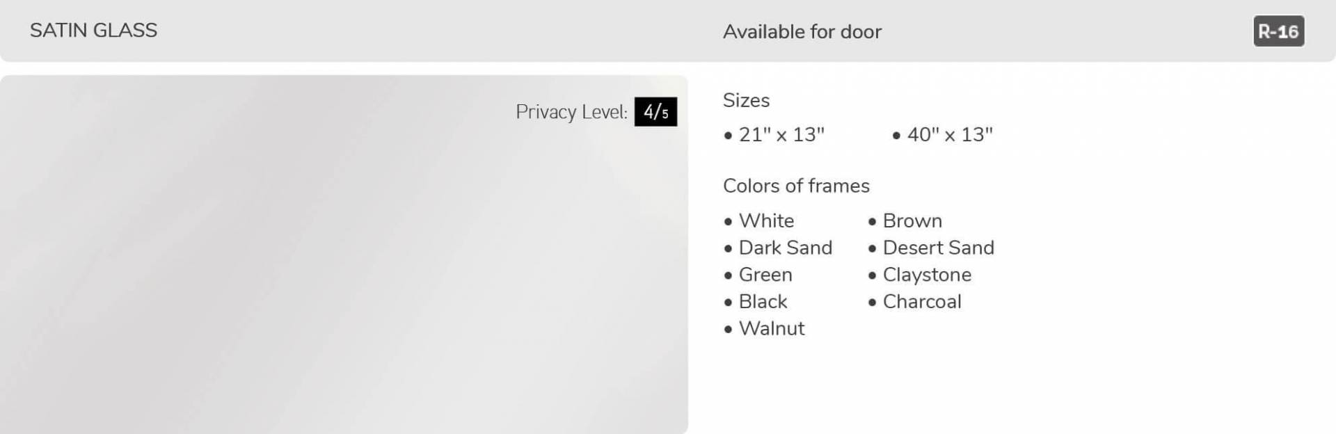 Satin glass, 21' x 13' and 40' x 13', available for door R-16